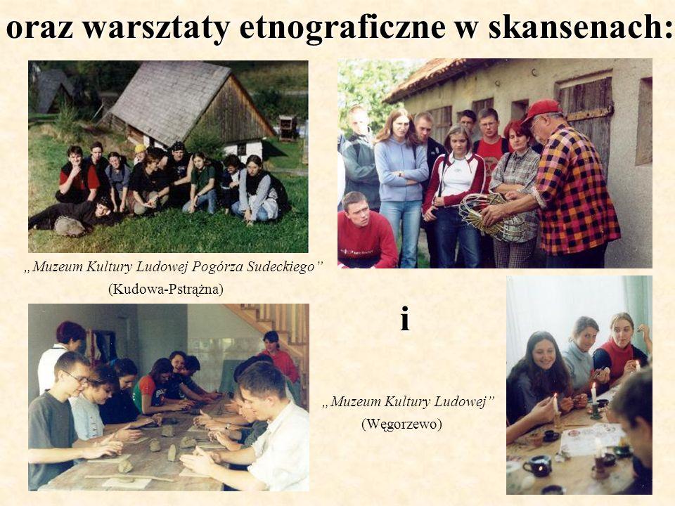 oraz warsztaty etnograficzne w skansenach: