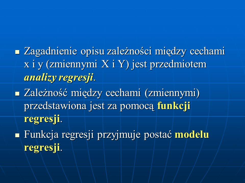 Zagadnienie opisu zależności między cechami x i y (zmiennymi X i Y) jest przedmiotem analizy regresji.