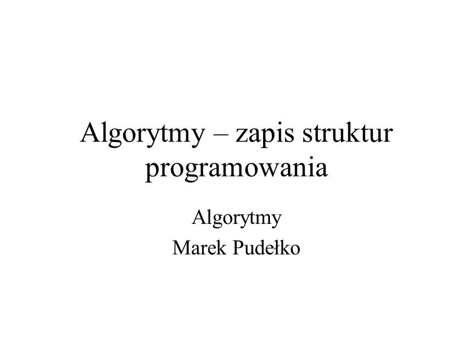 Algorytmy – zapis struktur programowania