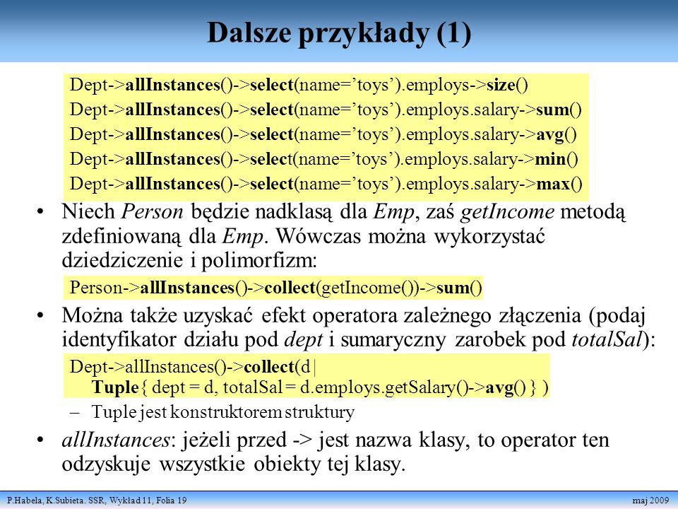 Dalsze przykłady (1)Dept->allInstances()->select(name='toys').employs->size() Dept->allInstances()->select(name='toys').employs.salary->sum()