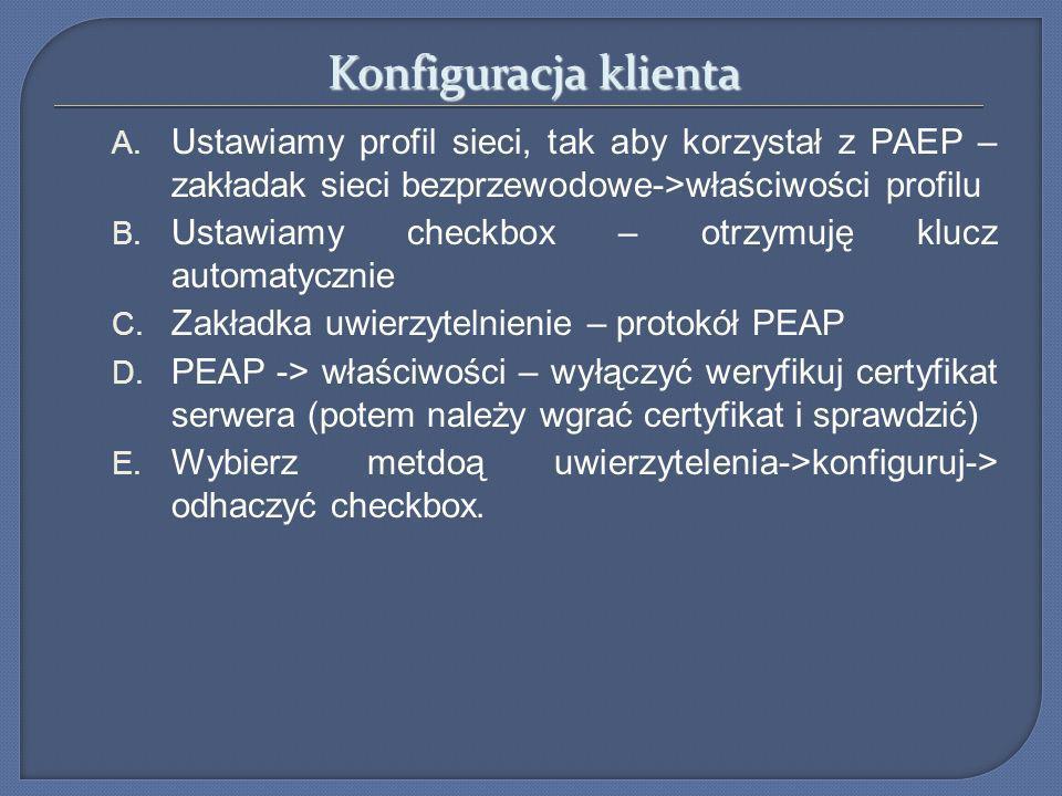 Konfiguracja klienta Ustawiamy profil sieci, tak aby korzystał z PAEP – zakładak sieci bezprzewodowe->właściwości profilu.