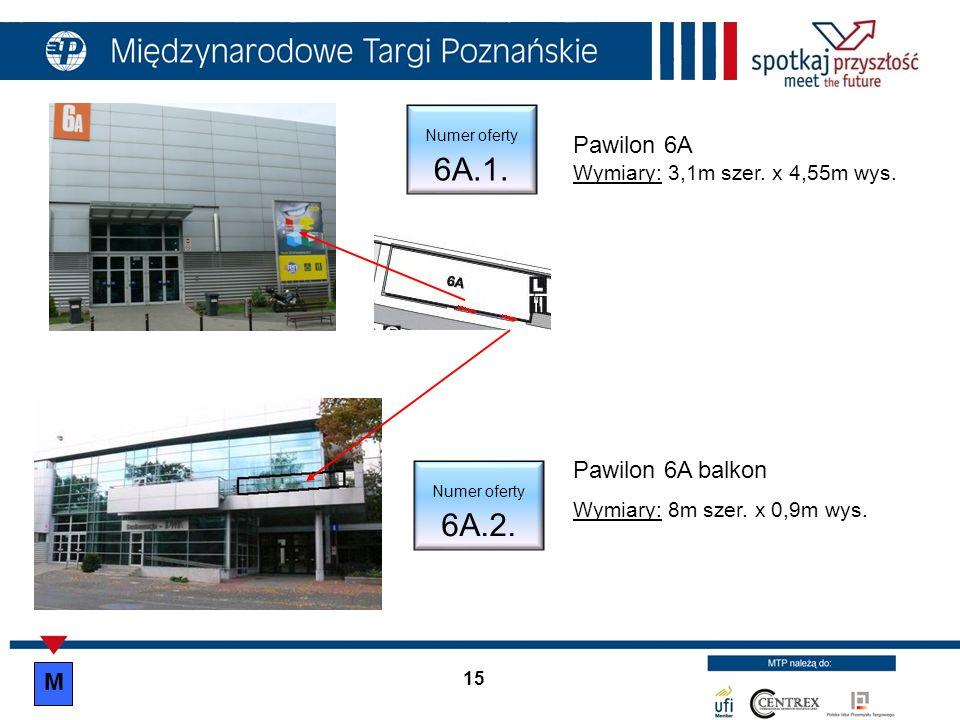 Pawilon 6A Wymiary: 3,1m szer. x 4,55m wys.