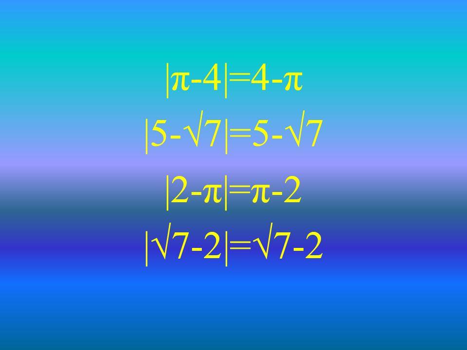|π-4|=4-π |5-√7|=5-√7 |2-π|=π-2 |√7-2|=√7-2