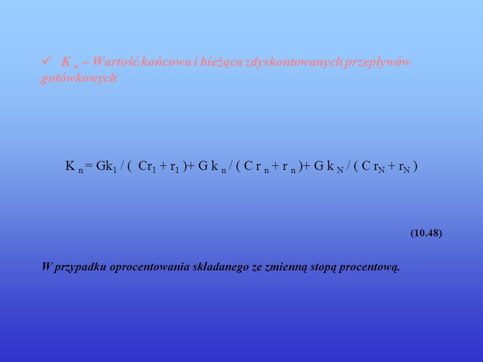 ü K n – Wartość końcowa i bieżąca zdyskontowanych przepływów gotówkowych