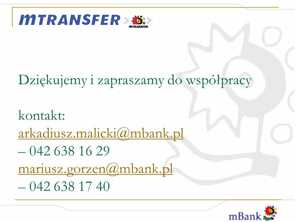 Dziękujemy i zapraszamy do współpracy kontakt: arkadiusz.malicki@mbank.pl – 042 638 16 29 mariusz.gorzen@mbank.pl – 042 638 17 40