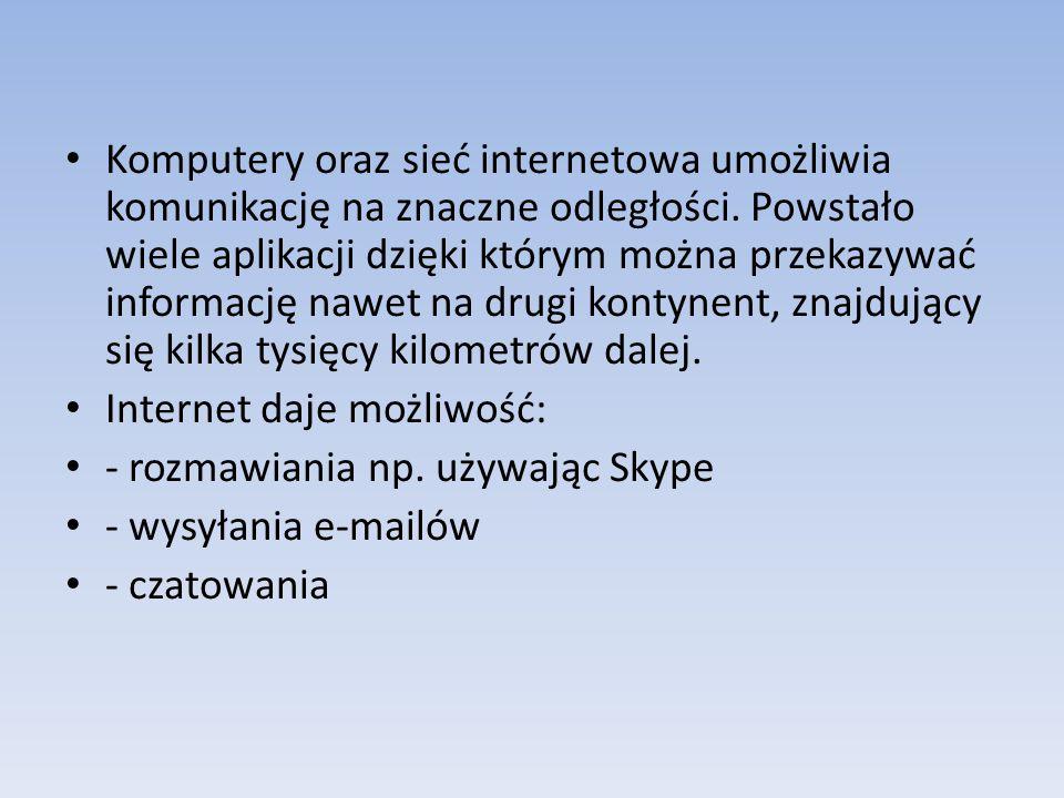 Komputery oraz sieć internetowa umożliwia komunikację na znaczne odległości. Powstało wiele aplikacji dzięki którym można przekazywać informację nawet na drugi kontynent, znajdujący się kilka tysięcy kilometrów dalej.