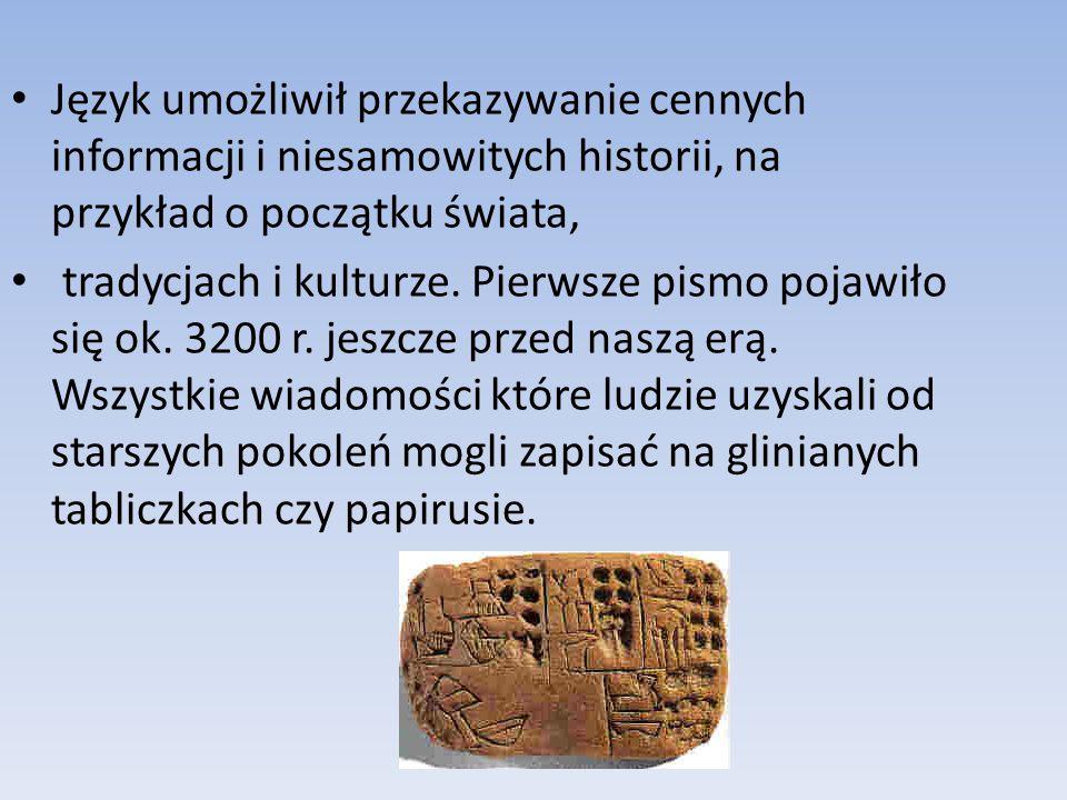 Język umożliwił przekazywanie cennych informacji i niesamowitych historii, na przykład o początku świata,