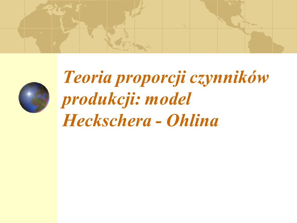 Teoria proporcji czynników produkcji: model Heckschera - Ohlina