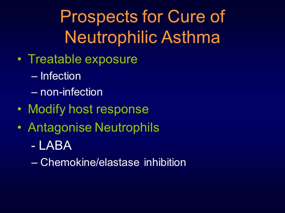 Prospects for Cure of Neutrophilic Asthma