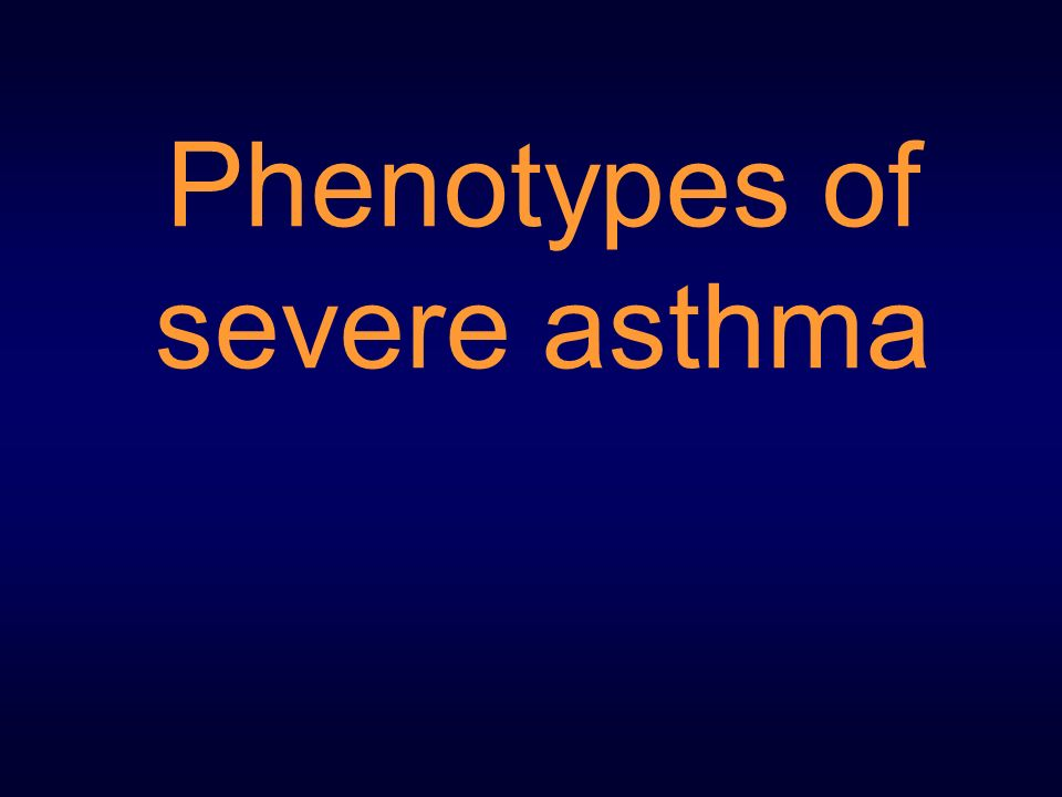 Phenotypes of severe asthma
