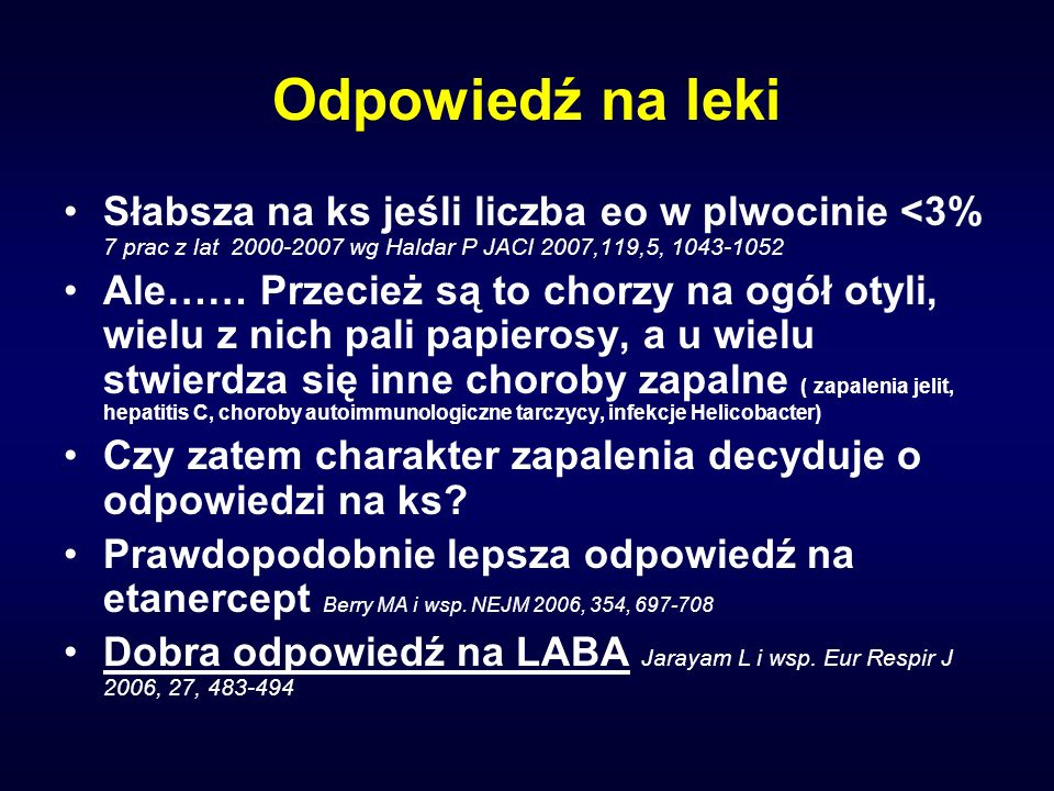 Odpowiedź na leki Słabsza na ks jeśli liczba eo w plwocinie <3% 7 prac z lat 2000-2007 wg Haldar P JACI 2007,119,5, 1043-1052.