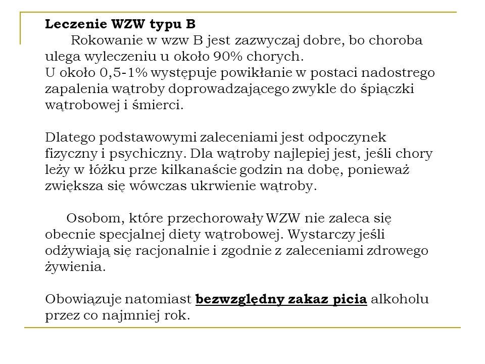Leczenie WZW typu B Rokowanie w wzw B jest zazwyczaj dobre, bo choroba ulega wyleczeniu u około 90% chorych.