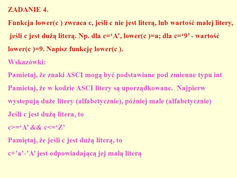 ZADANIE 4. Funkcja lower(c ) zwraca c, jeśli c nie jest literą, lub wartość małej litery,