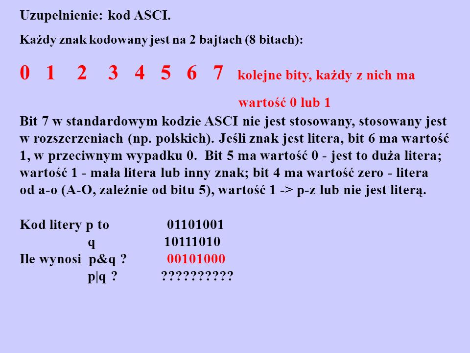 0 1 2 3 4 5 6 7 kolejne bity, każdy z nich ma