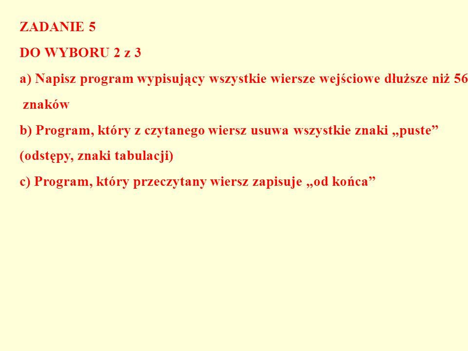 ZADANIE 5 DO WYBORU 2 z 3. a) Napisz program wypisujący wszystkie wiersze wejściowe dłuższe niż 56.