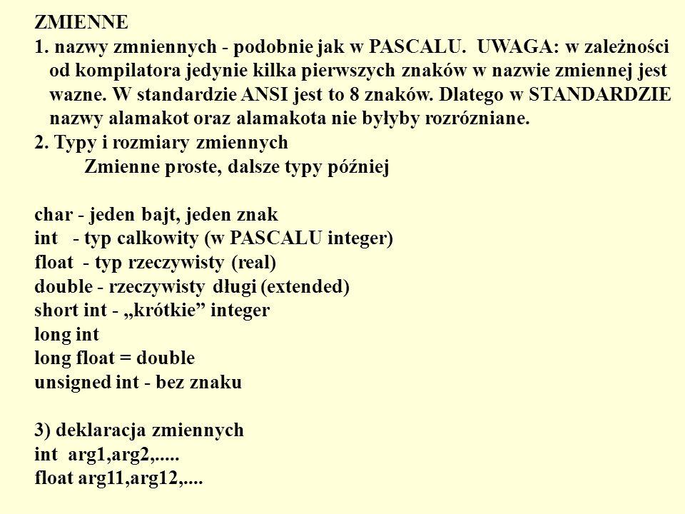 ZMIENNE 1. nazwy zmniennych - podobnie jak w PASCALU. UWAGA: w zależności. od kompilatora jedynie kilka pierwszych znaków w nazwie zmiennej jest.