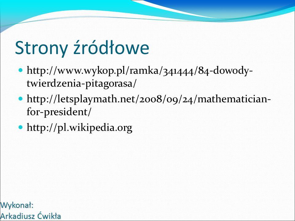 Strony źródłowehttp://www.wykop.pl/ramka/341444/84-dowody- twierdzenia-pitagorasa/ http://letsplaymath.net/2008/09/24/mathematician- for-president/
