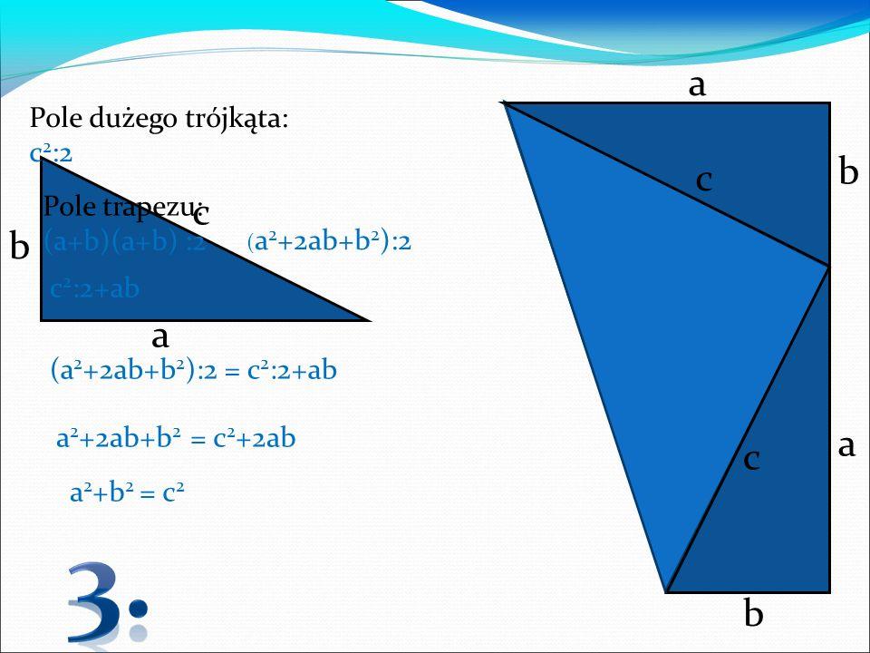 a b c c b a a c b Pole dużego trójkąta: c2:2 Pole trapezu: