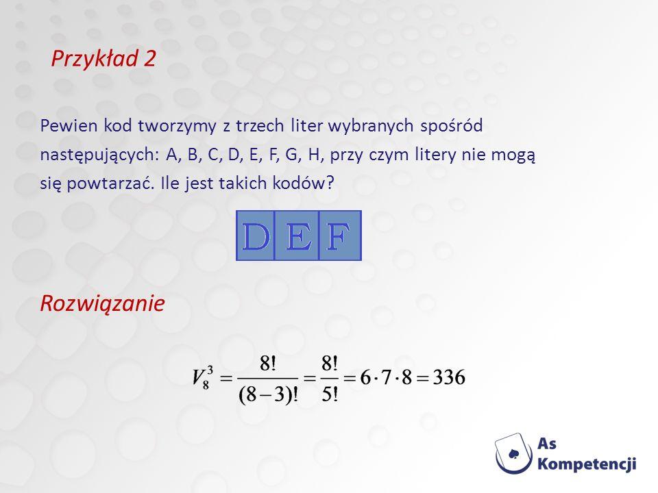 Przykład 2 Pewien kod tworzymy z trzech liter wybranych spośród. następujących: A, B, C, D, E, F, G, H, przy czym litery nie mogą.