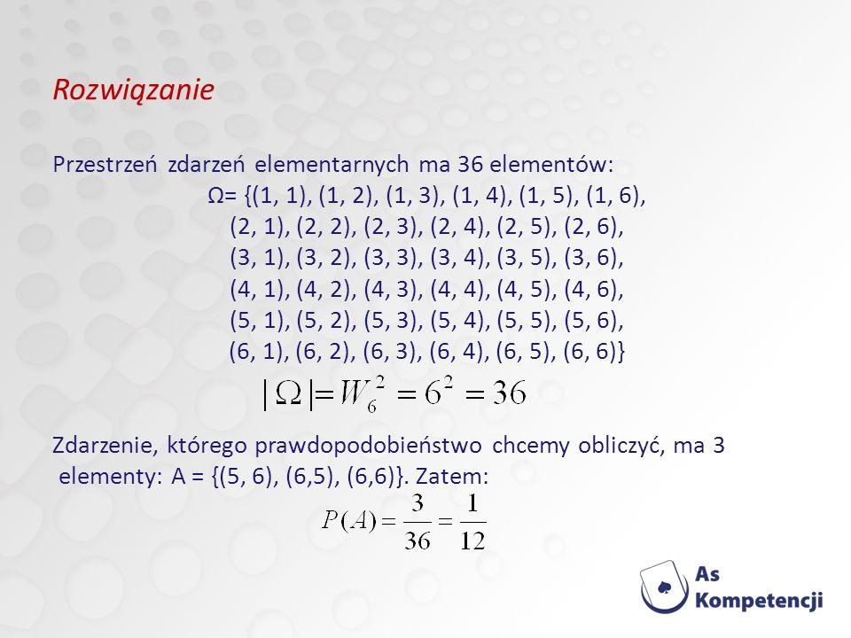Rozwiązanie Przestrzeń zdarzeń elementarnych ma 36 elementów: