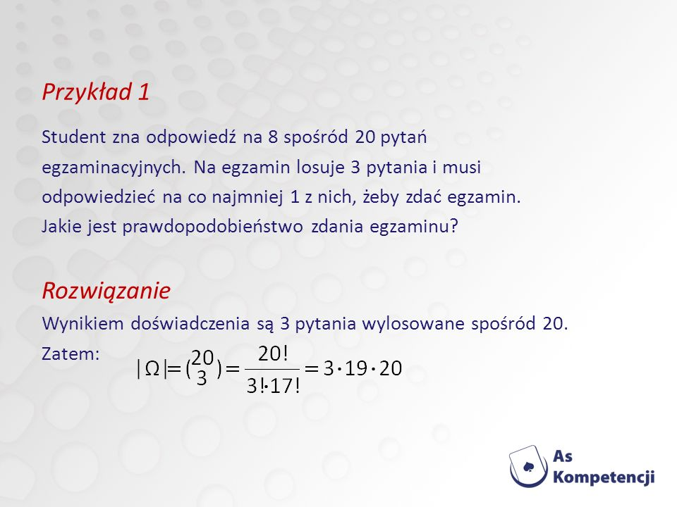 Przykład 1 Rozwiązanie Student zna odpowiedź na 8 spośród 20 pytań