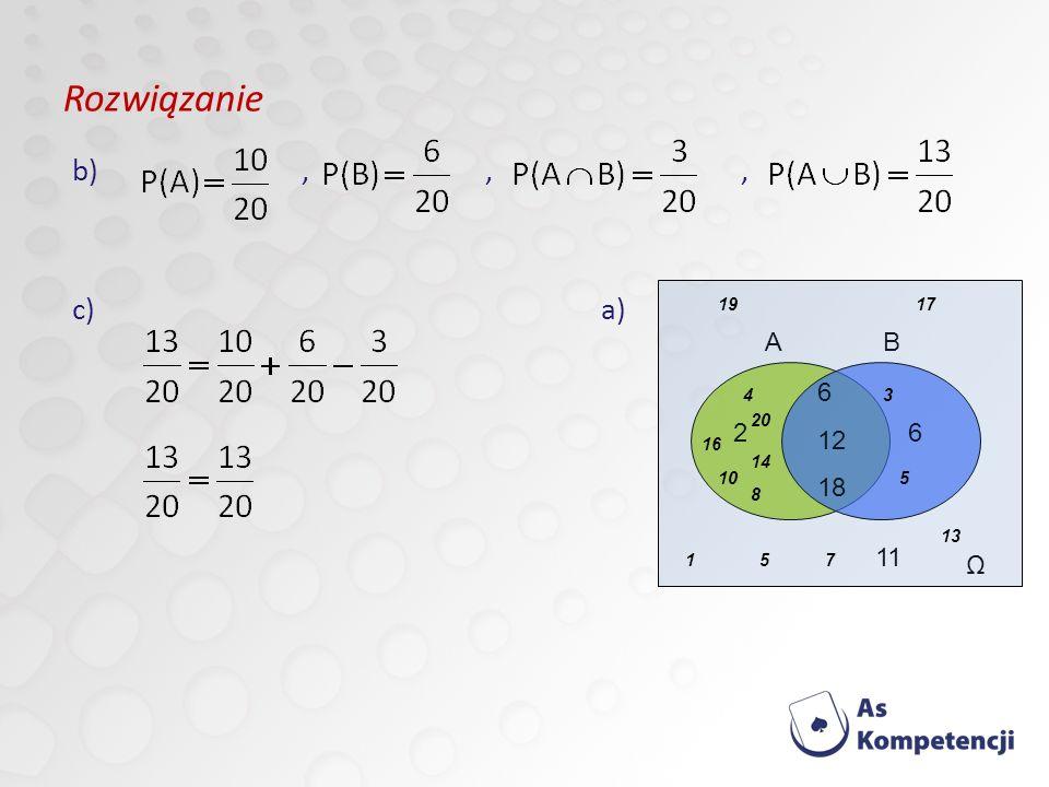 Rozwiązanie b) , , , c) a) 2 6 12 18 Ω 11 B A 19 17 4 14 16 20 10 8 3
