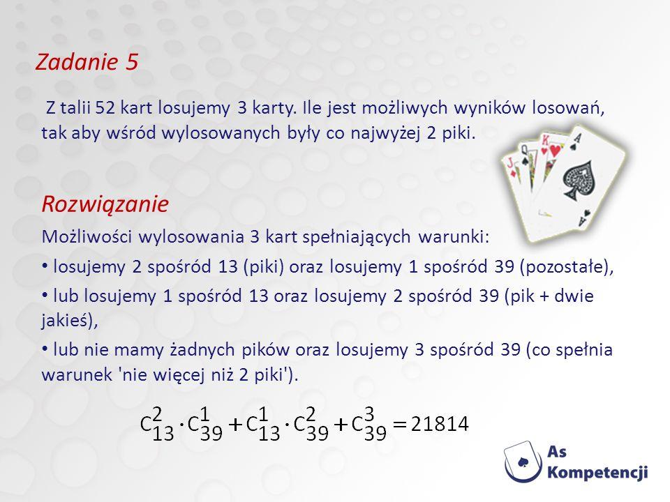 Zadanie 5 Z talii 52 kart losujemy 3 karty. Ile jest możliwych wyników losowań, tak aby wśród wylosowanych były co najwyżej 2 piki.