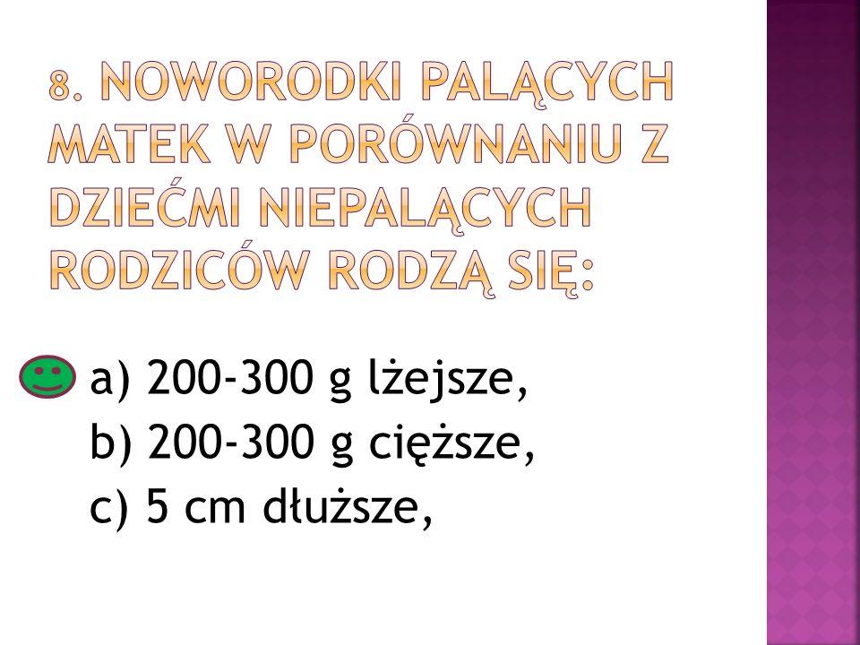 a) 200-300 g lżejsze, b) 200-300 g cięższe, c) 5 cm dłuższe,
