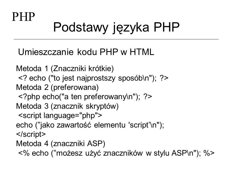 PHP Podstawy języka PHP Umieszczanie kodu PHP w HTML