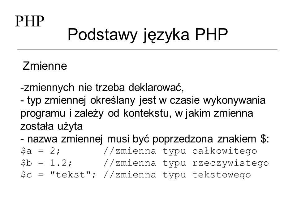 PHP Podstawy języka PHP Zmienne -zmiennych nie trzeba deklarować,