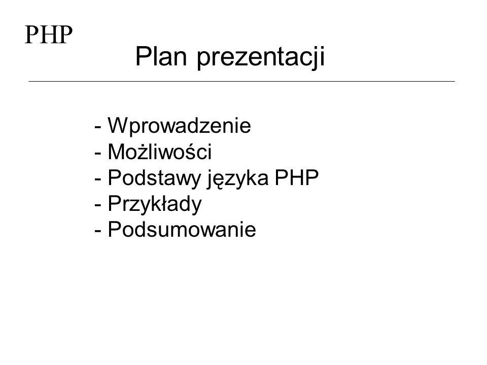 PHP Plan prezentacji - Wprowadzenie - Możliwości - Podstawy języka PHP
