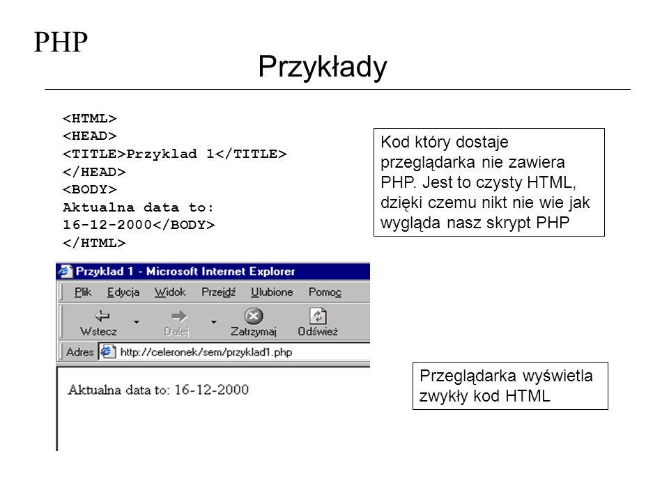 PHP Przykłady. <HTML> <HEAD> <TITLE>Przyklad 1</TITLE> </HEAD> <BODY> Aktualna data to: 16-12-2000</BODY>