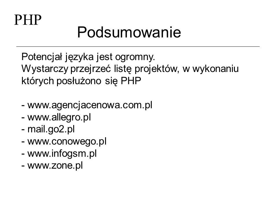 PHP Podsumowanie Potencjał języka jest ogromny.