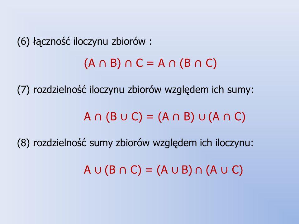 (6) łączność iloczynu zbiorów : (A ∩ B) ∩ C = A ∩ (B ∩ C)