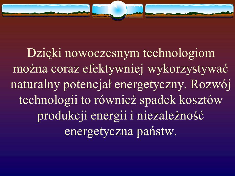 Dzięki nowoczesnym technologiom można coraz efektywniej wykorzystywać naturalny potencjał energetyczny.