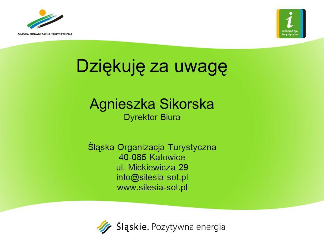 Dziękuję za uwagę Agnieszka Sikorska Dyrektor Biura Śląska Organizacja Turystyczna 40-085 Katowice ul.