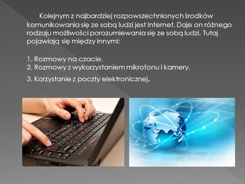 Kolejnym z najbardziej rozpowszechnionych środków komunikowania się ze sobą ludzi jest Internet. Daje on różnego rodzaju możliwości porozumiewania się ze sobą ludzi. Tutaj pojawiają się między innymi: