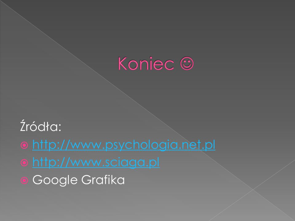 Koniec  Źródła: http://www.psychologia.net.pl http://www.sciaga.pl