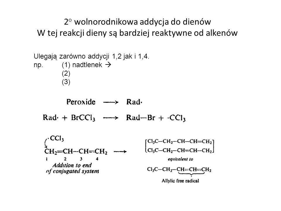 2o wolnorodnikowa addycja do dienów W tej reakcji dieny są bardziej reaktywne od alkenów