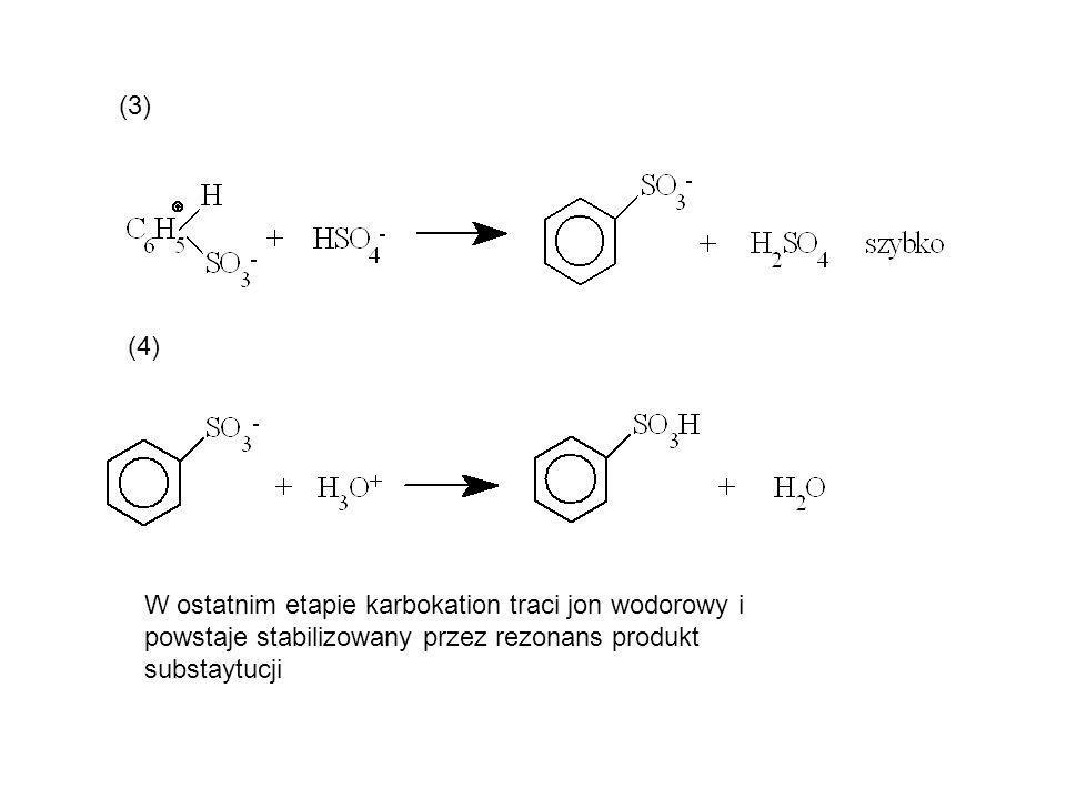 (3) (4) W ostatnim etapie karbokation traci jon wodorowy i powstaje stabilizowany przez rezonans produkt substaytucji.