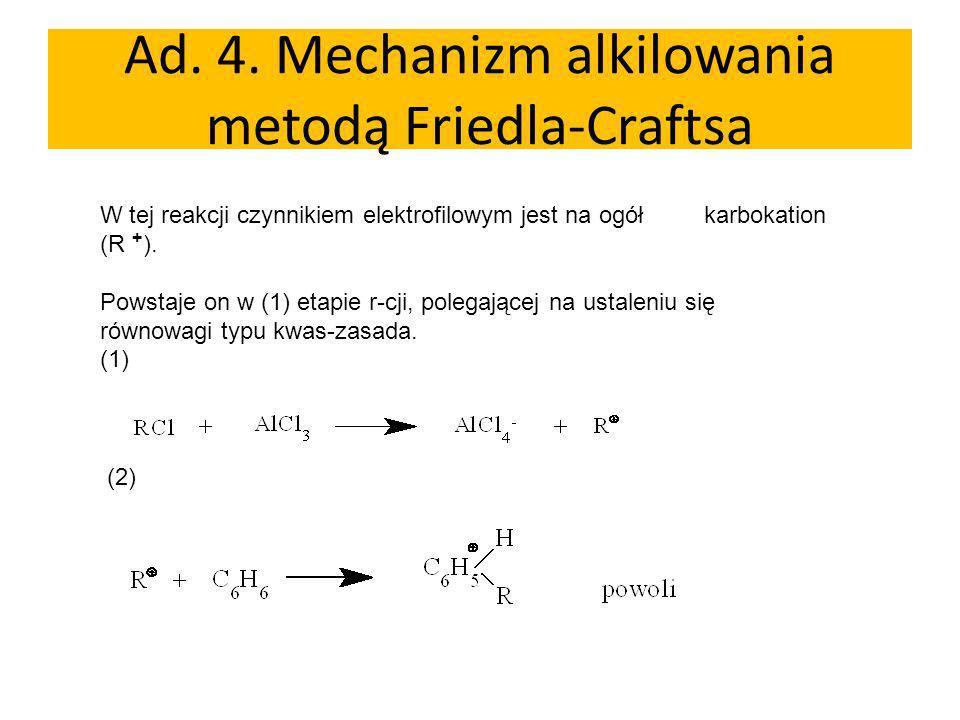 Ad. 4. Mechanizm alkilowania metodą Friedla-Craftsa