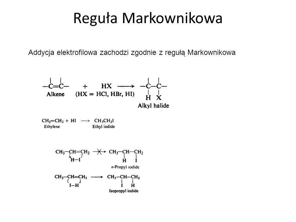 Reguła Markownikowa Addycja elektrofilowa zachodzi zgodnie z regułą Markownikowa