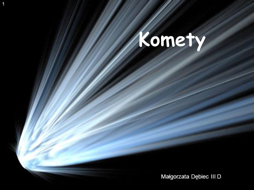 1 1 Komety 1 Małgorzata Dębiec III D