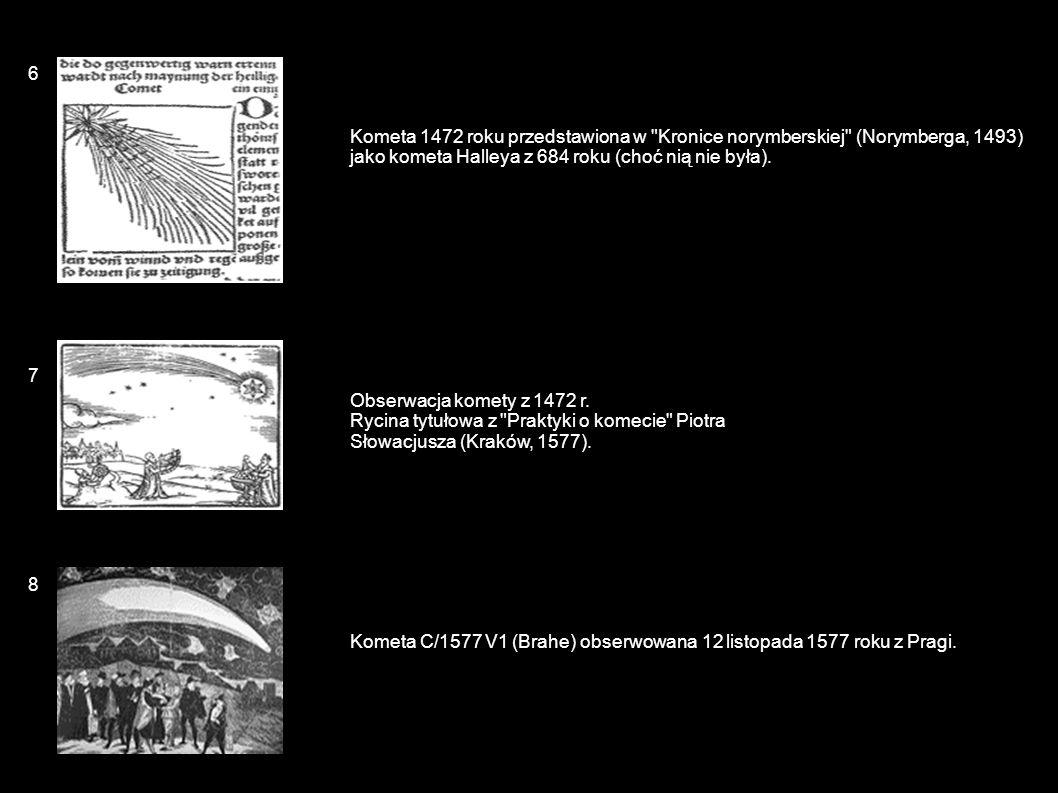 6Kometa 1472 roku przedstawiona w Kronice norymberskiej (Norymberga, 1493) jako kometa Halleya z 684 roku (choć nią nie była).