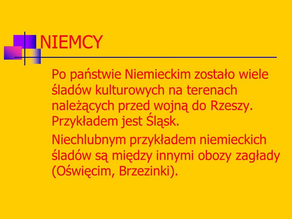 NIEMCY Po państwie Niemieckim zostało wiele śladów kulturowych na terenach należących przed wojną do Rzeszy. Przykładem jest Śląsk.