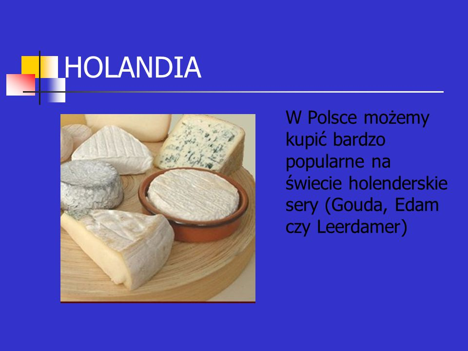 HOLANDIA W Polsce możemy kupić bardzo popularne na świecie holenderskie sery (Gouda, Edam czy Leerdamer)