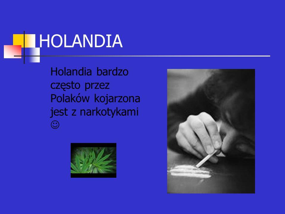 HOLANDIA Holandia bardzo często przez Polaków kojarzona jest z narkotykami 