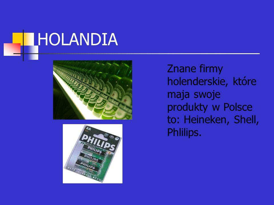 HOLANDIA Znane firmy holenderskie, które maja swoje produkty w Polsce to: Heineken, Shell, Phlilips.