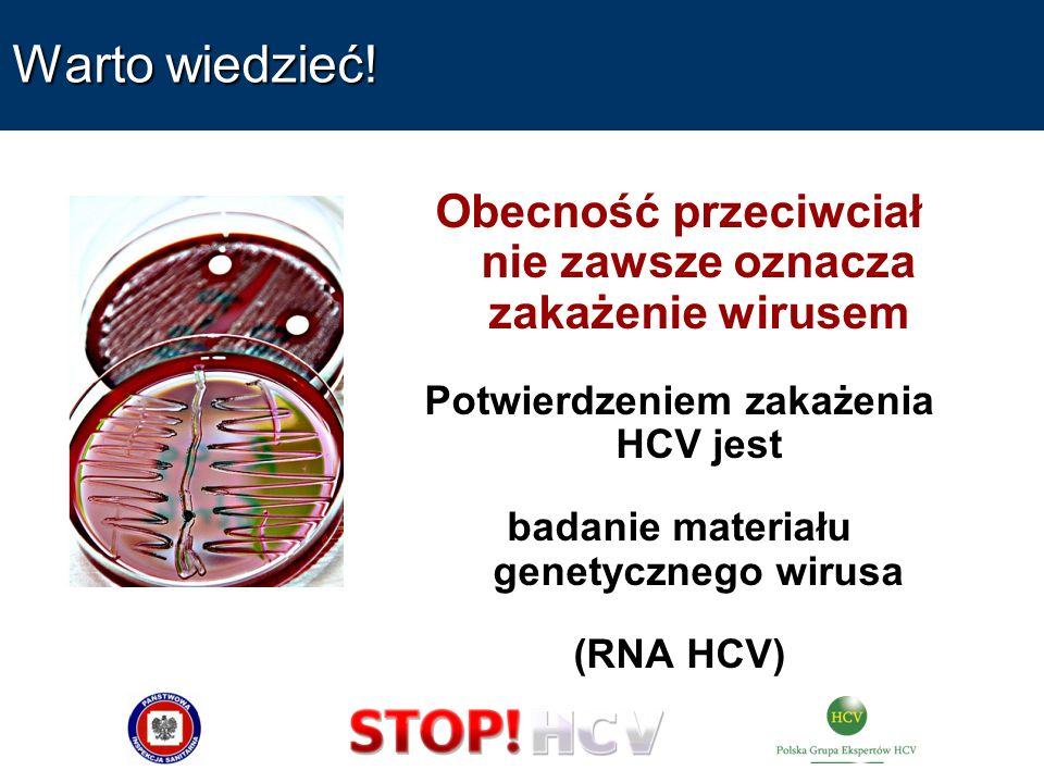 Warto wiedzieć!Obecność przeciwciał nie zawsze oznacza zakażenie wirusem. Potwierdzeniem zakażenia HCV jest.