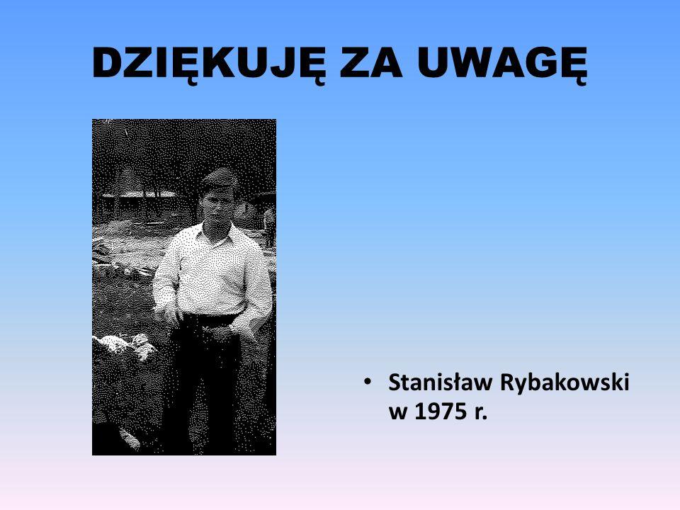 DZIĘKUJĘ ZA UWAGĘ Stanisław Rybakowski w 1975 r.